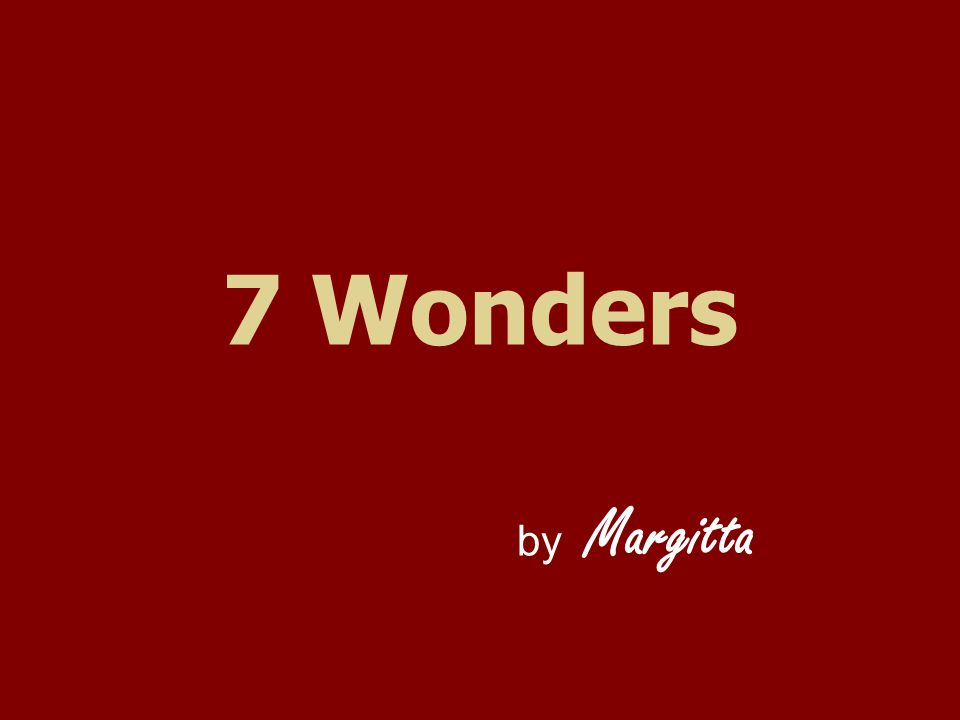 A group of students were asked to list what they thought, were the Seven Present Wonders of the World .