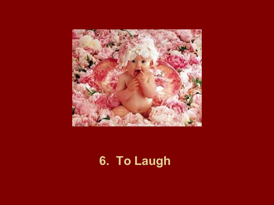 6. To Laugh