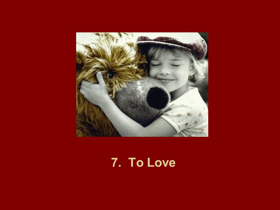 7. To Love