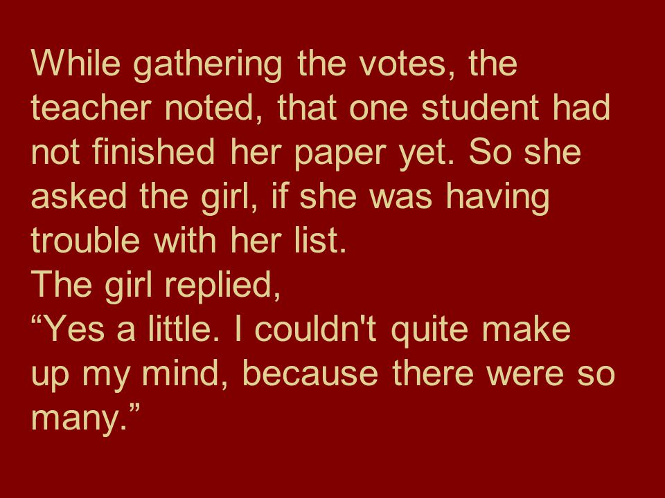 While gathering the votes, the teacher noted, that one student had not finished her paper yet.