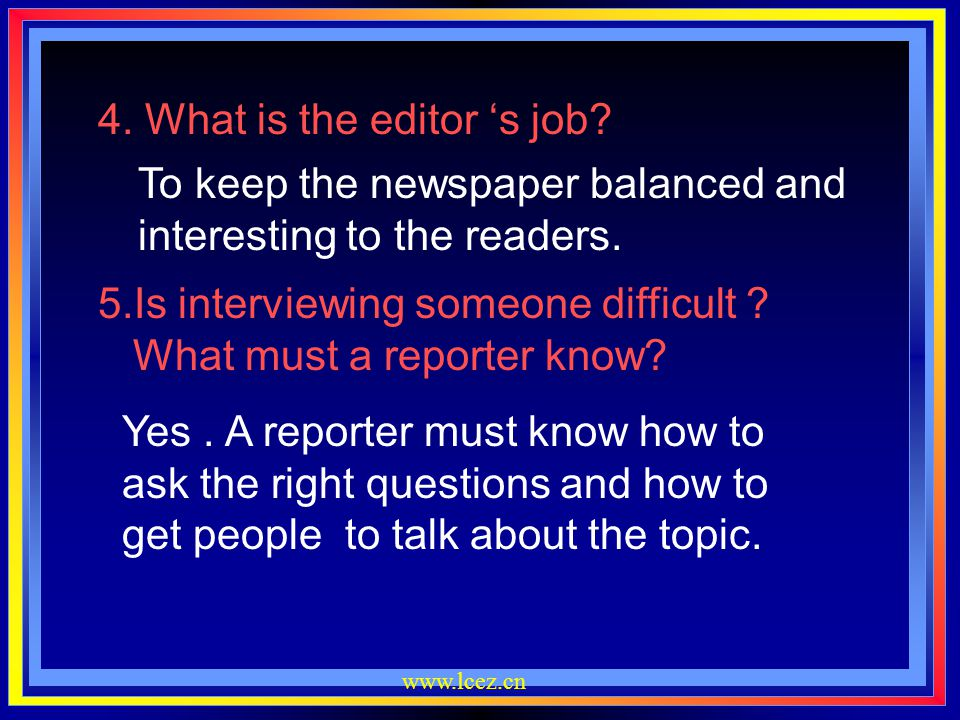 www.lcez.cn 1.Do newspaper and other media simply record what happens? No, they don't. 2. Who were asked to be interviewed to tell us more about news