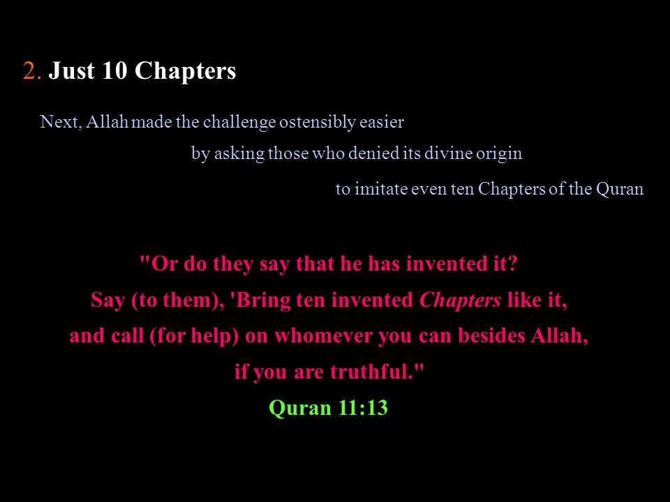 2. Just 10 Chapters Next, Allah made the challenge ostensibly easier by asking those who denied its divine origin to imitate even ten Chapters of the