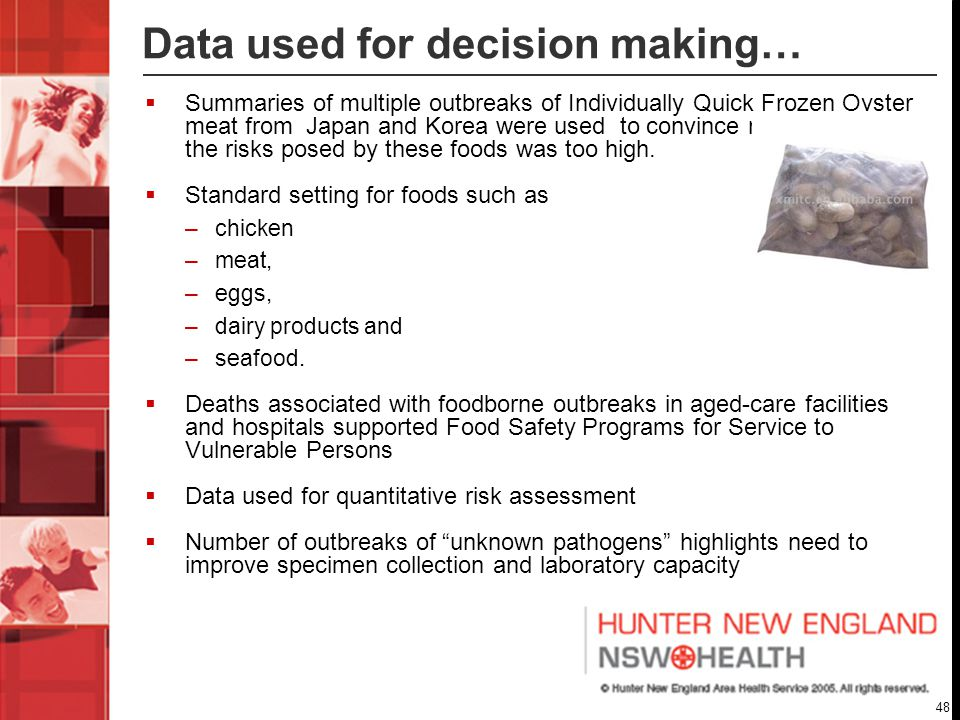 48 Data used for decision making…  Summaries of multiple outbreaks of Individually Quick Frozen Oyster meat from Japan and Korea were used to convince regulators that the risks posed by these foods was too high.