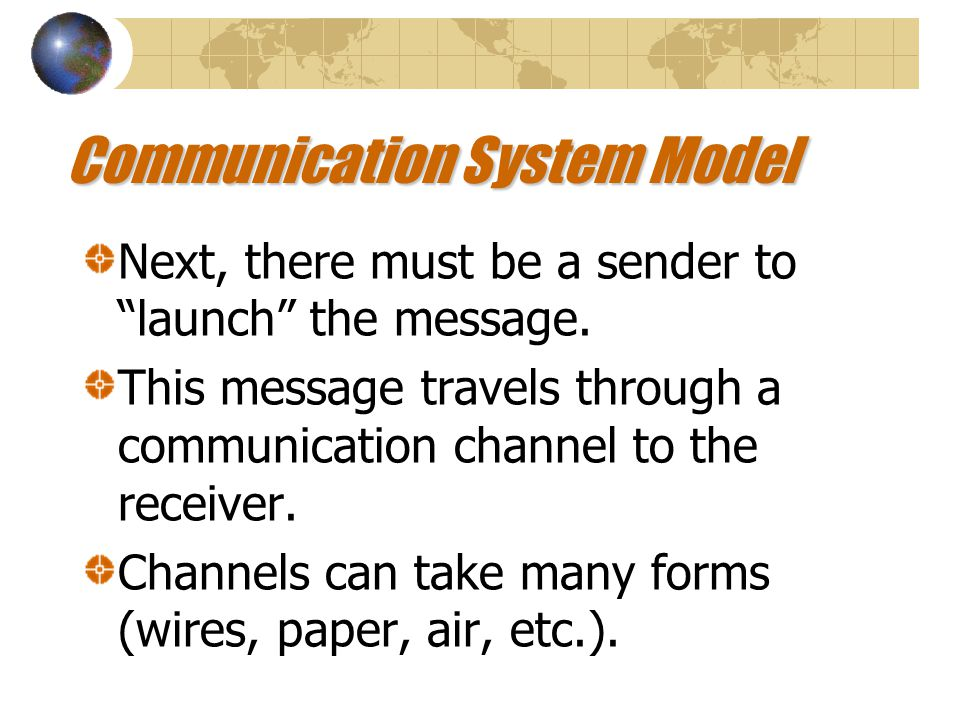 Communication System Model First their must be a message, it can be a picture, a sound or the written word.