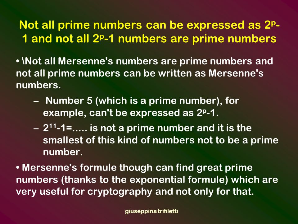 giuseppina trifiletti 28 settembre mo Mersenne prime number Marin Mersenne Some Californian mathematicians discovered a prime number with 13 million of digits.
