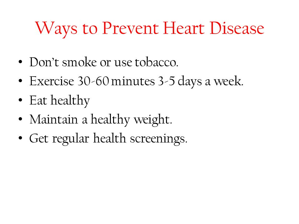 Ways to Prevent Heart Disease Don't smoke or use tobacco.