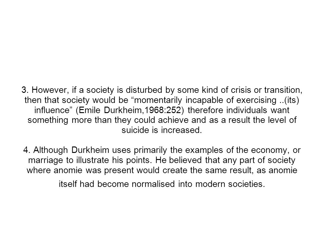 Durkheim s 4 types of suicide (1)(1)Anomic Suicide - the result of a societies inability to regulate its individuals desires, leading them to feel great unhappiness which increases the rates of suicide within that society.