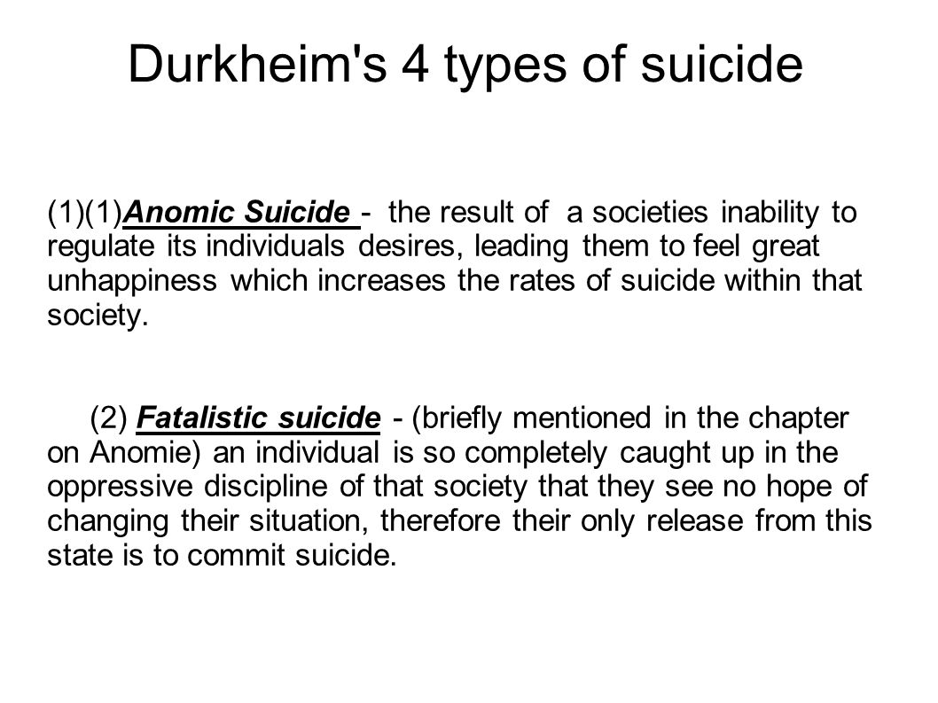 (3)Egoistic suicide - the result of a state in which its members interests values and beliefs were so different to one another s, that individuals were only weakly tied together.