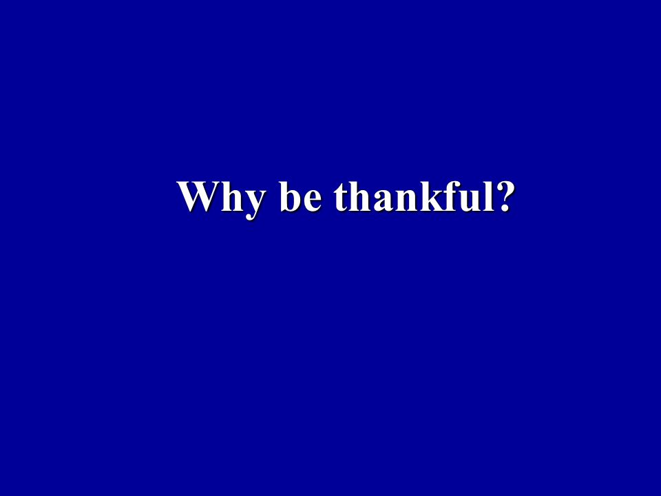 Why be thankful?