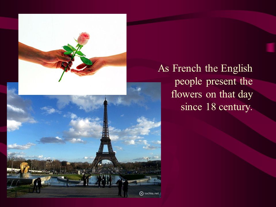As French the English people present the flowers on that day since 18 century.