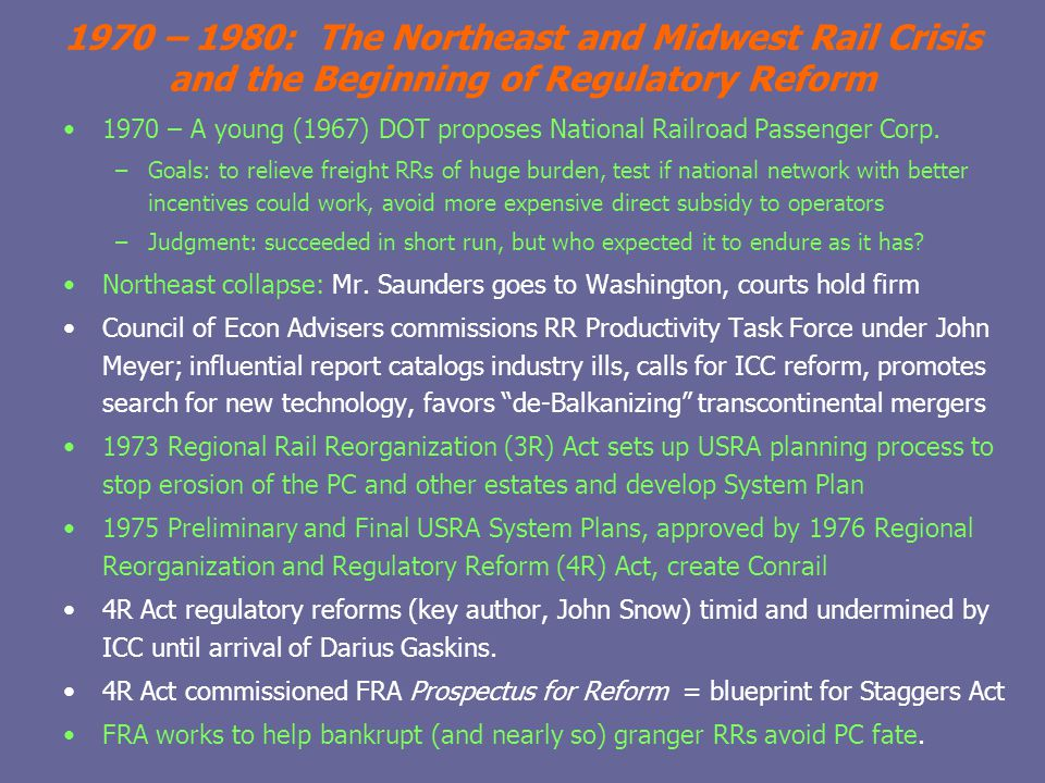 1970 – 1980: The Northeast and Midwest Rail Crisis and the Beginning of Regulatory Reform 1970 – A young (1967) DOT proposes National Railroad Passenger Corp.