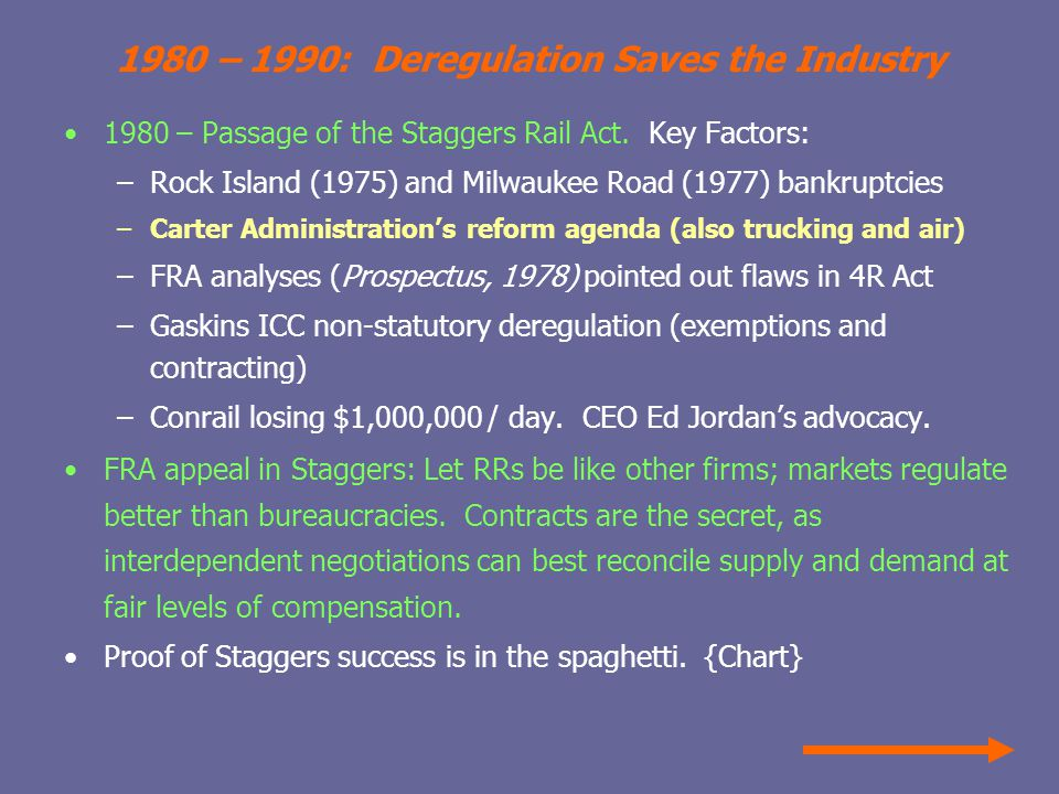 1980 – 1990: Deregulation Saves the Industry 1980 – Passage of the Staggers Rail Act.
