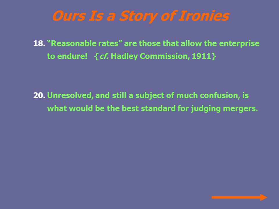 Ours Is a Story of Ironies 18. Reasonable rates are those that allow the enterprise to endure.