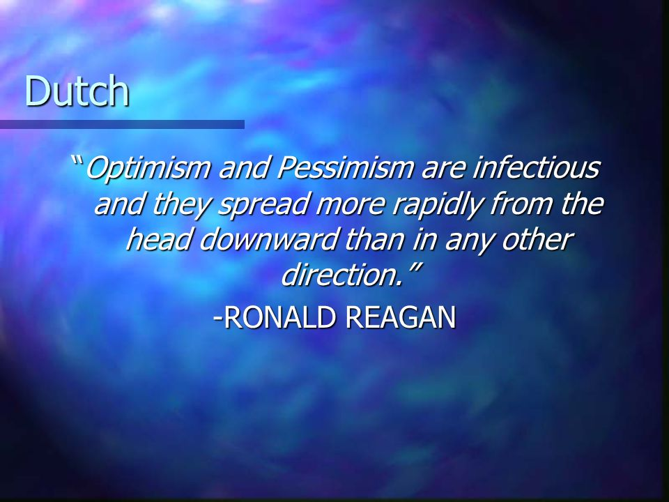 Dutch Confidence and Optimism Reagan was notable for optimism.