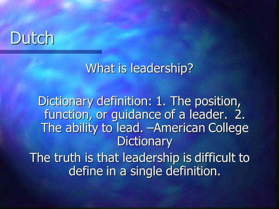 Dutch What is leadership. (Defined) What is leadership.