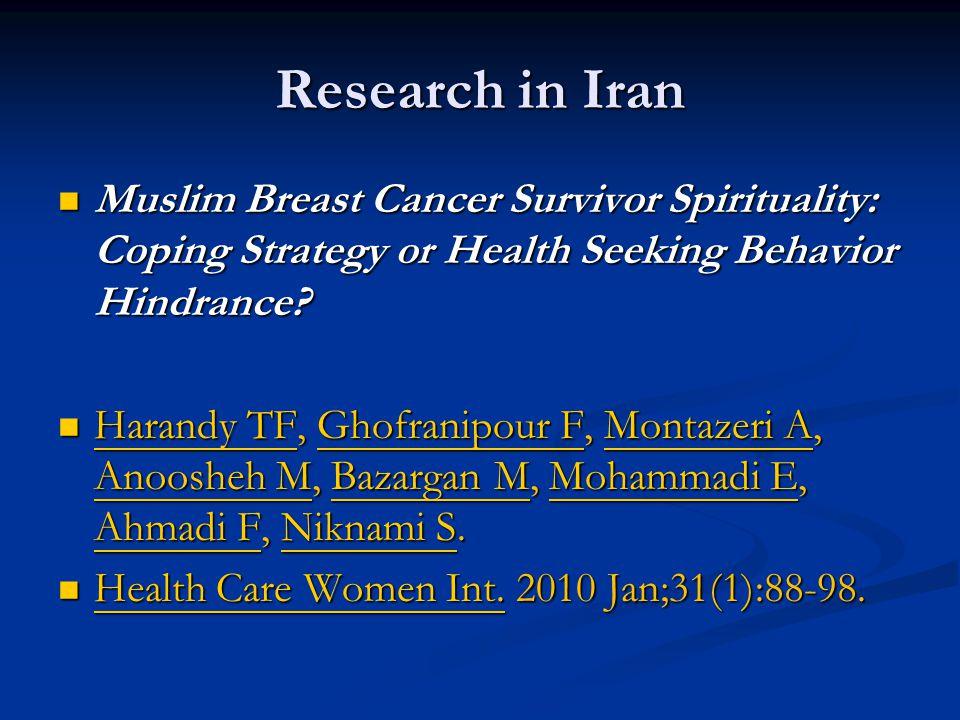 Research in Iran Muslim Breast Cancer Survivor Spirituality: Coping Strategy or Health Seeking Behavior Hindrance? Muslim Breast Cancer Survivor Spiri