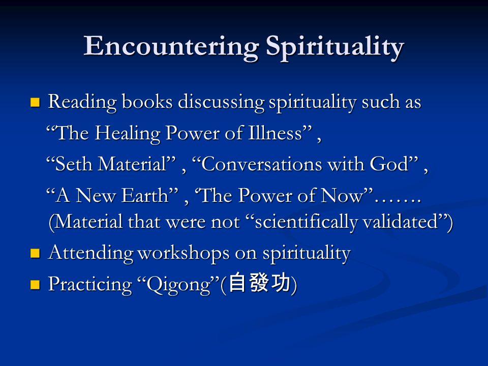 "Encountering Spirituality Reading books discussing spirituality such as Reading books discussing spirituality such as ""The Healing Power of Illness"","