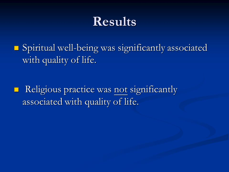 Results Spiritual well-being was significantly associated with quality of life. Spiritual well-being was significantly associated with quality of life