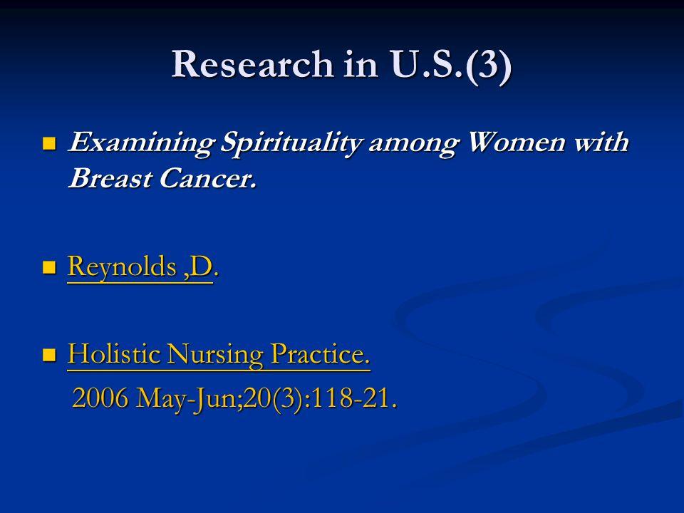 Research in U.S.(3) Examining Spirituality among Women with Breast Cancer. Examining Spirituality among Women with Breast Cancer. Reynolds,D. Reynolds