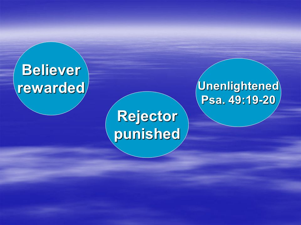 Believerrewarded Rejectorpunished Unenlightened Psa. 49:19-20