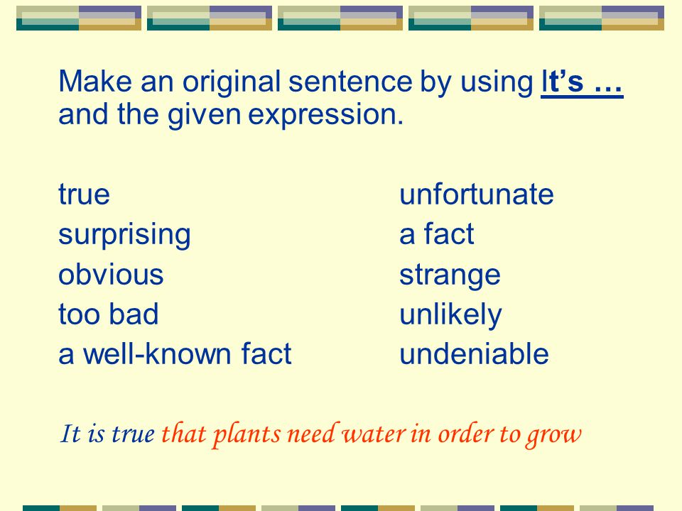 Make an original sentence by using It's … and the given expression. true unfortunate surprising a fact obvious strange too bad unlikely a well-known f