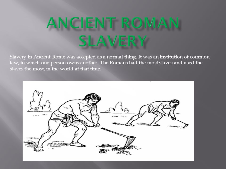 Slavery in Ancient Rome was accepted as a normal thing.