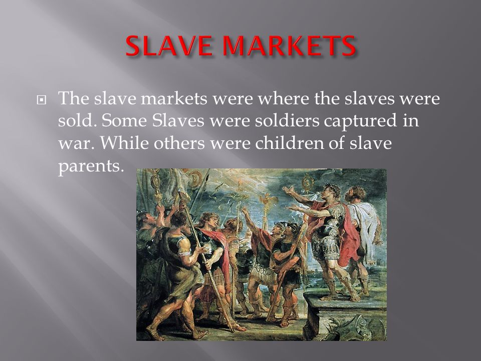  The slave markets were where the slaves were sold.