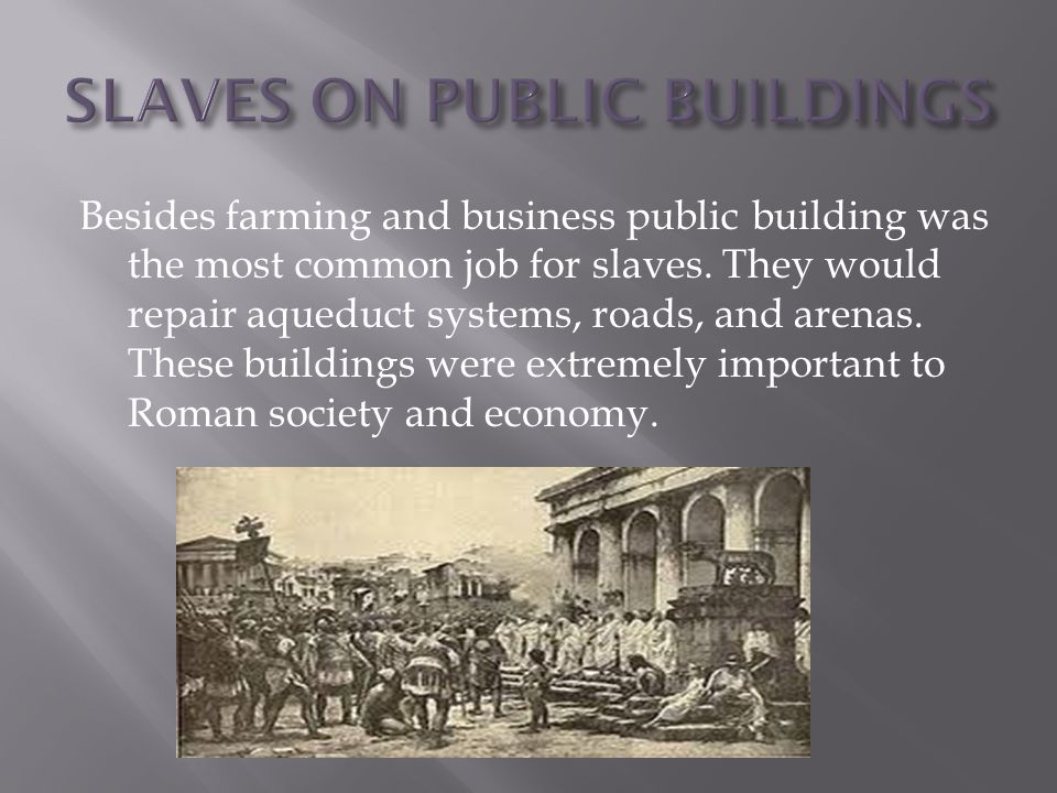 Besides farming and business public building was the most common job for slaves.