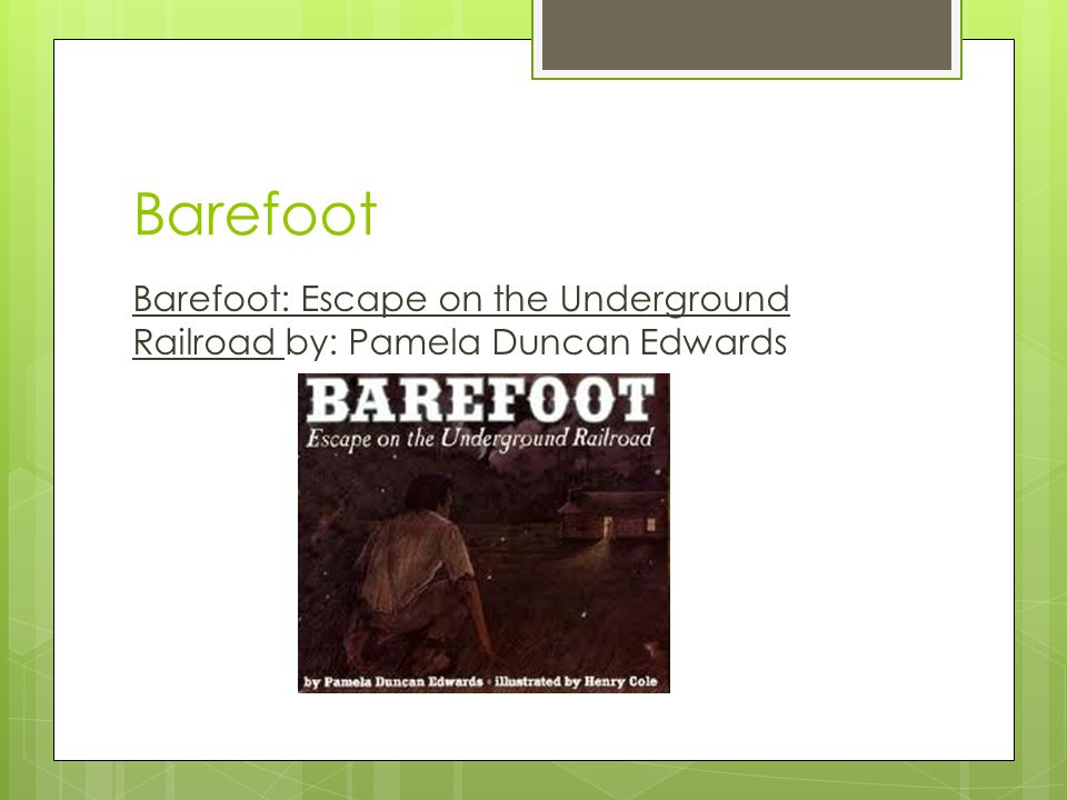 Barefoot Barefoot: Escape on the Underground Railroad by: Pamela Duncan Edwards