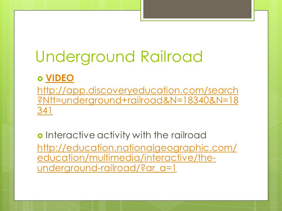 Underground Railroad  VIDEO VIDEO   Ntt=underground+railroad&N=18340&N=  Interactive activity with the railroad   education/multimedia/interactive/the- underground-railroad/ ar_a=1