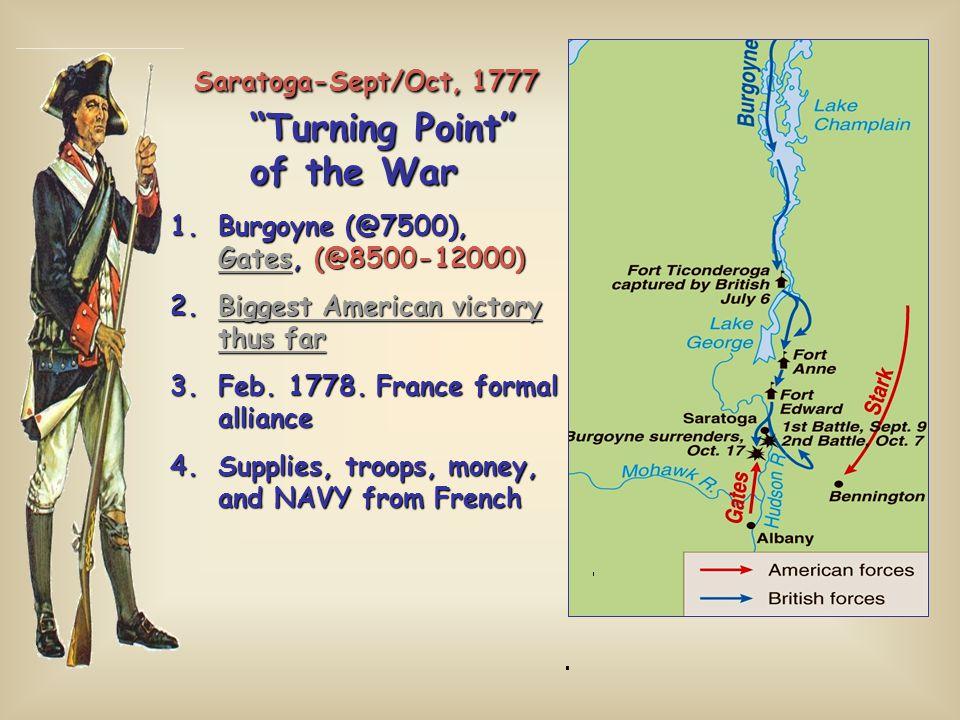 "Saratoga-Sept/Oct, 1777 ""Turning Point"" of the War Saratoga-Sept/Oct, 1777 ""Turning Point"" of the War 1.Burgoyne (@7500), Gates, (@8500-12000) Gates 2"