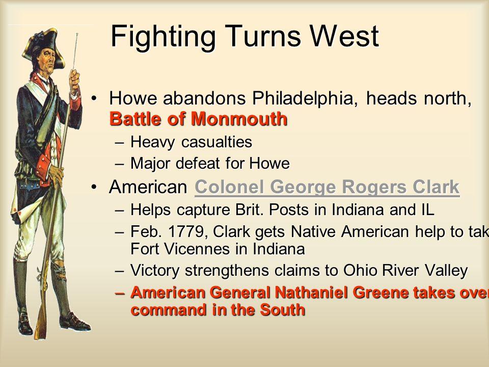 Fighting Turns West Howe abandons Philadelphia, heads north, Battle of MonmouthHowe abandons Philadelphia, heads north, Battle of Monmouth –Heavy casu