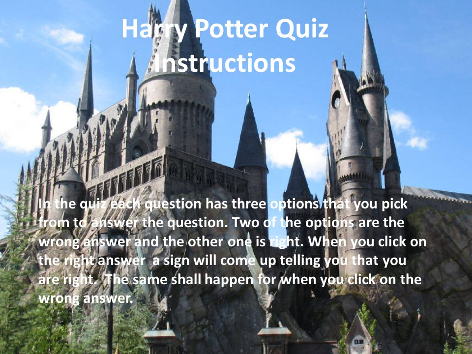 Harry Potter Quiz Instructions In the quiz each question has three options that you pick from to answer the question.