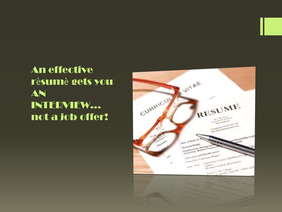 An effective rsum gets you AN INTERVIEW… not a job offer!