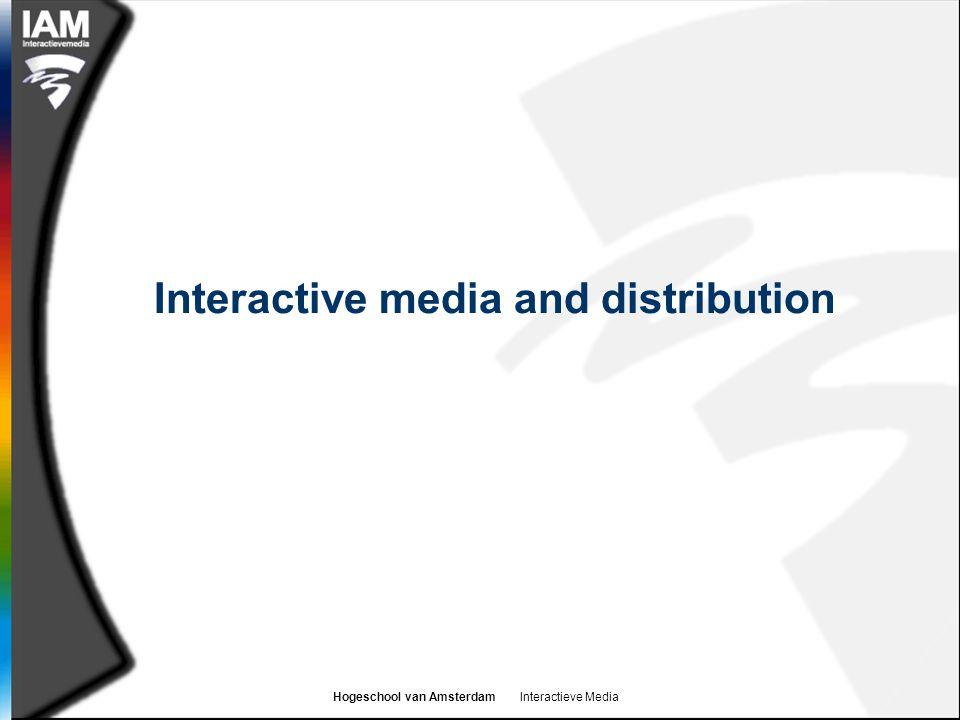 Hogeschool van Amsterdam Interactieve Media Interactive media and distribution