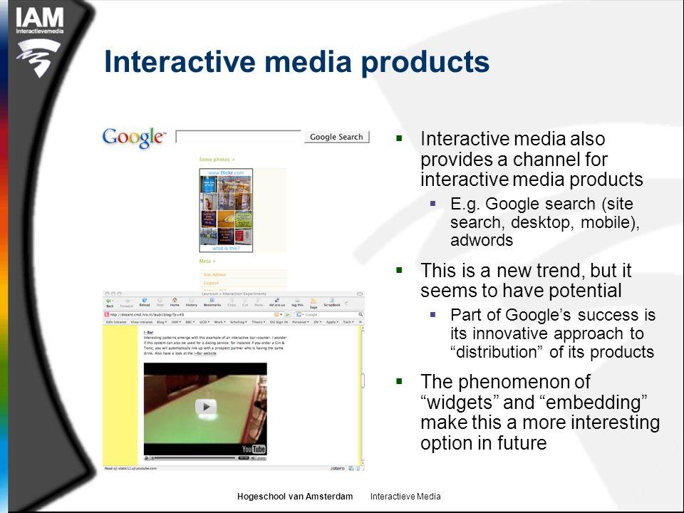 Hogeschool van Amsterdam Interactieve Media Interactive media products  Interactive media also provides a channel for interactive media products  E.