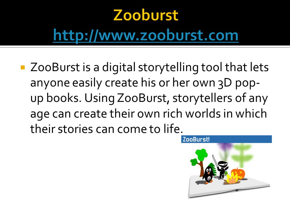  ZooBurst is a digital storytelling tool that lets anyone easily create his or her own 3D pop- up books.