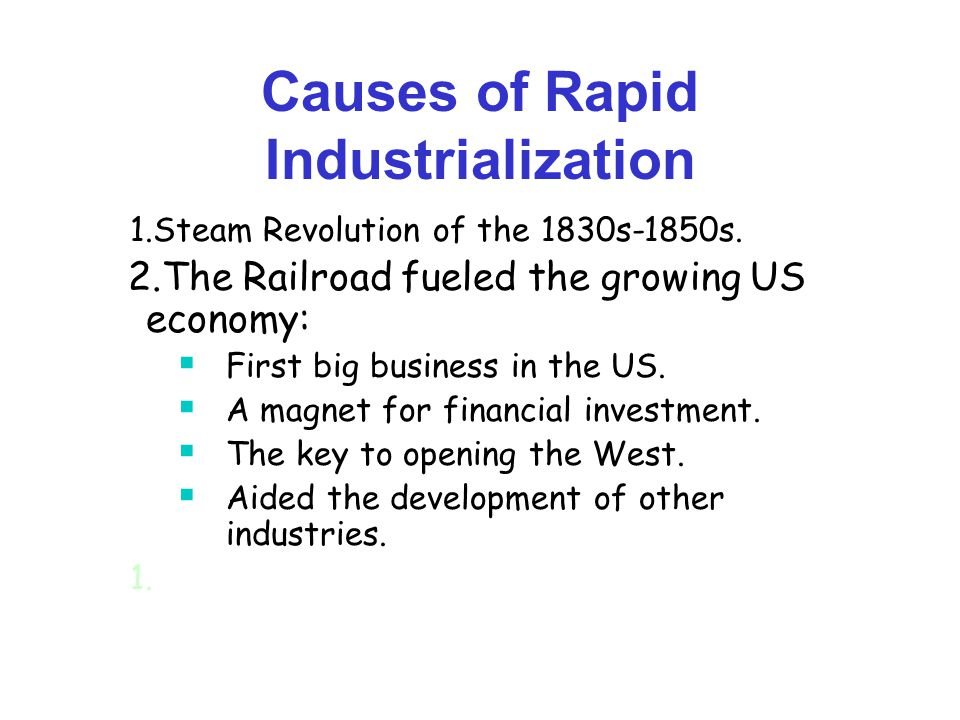Causes of Rapid Industrialization 1.Steam Revolution of the 1830s-1850s.