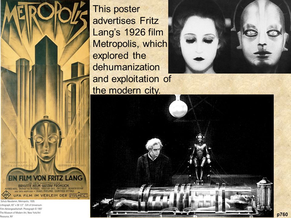 p760 This poster advertises Fritz Lang's 1926 film Metropolis, which explored the dehumanization and exploitation of the modern city.