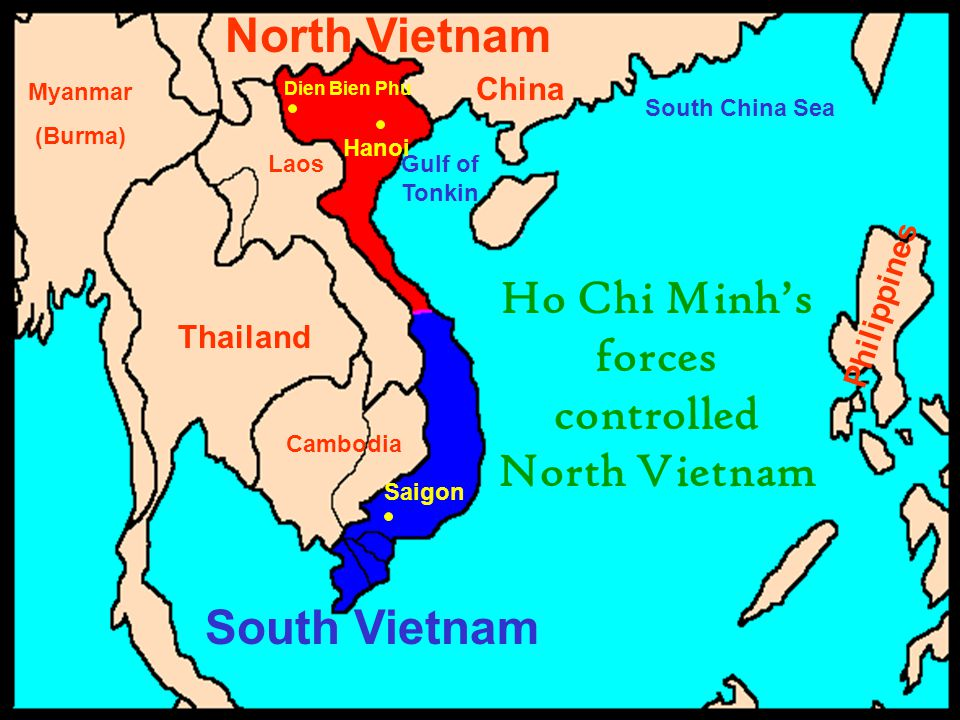 China Philippines Thailand Cambodia Laos Myanmar (Burma) South China Sea Gulf of Tonkin Saigon Hanoi Dien Bien Phu South Vietnam North Vietnam Ho Chi Minh's forces controlled North Vietnam