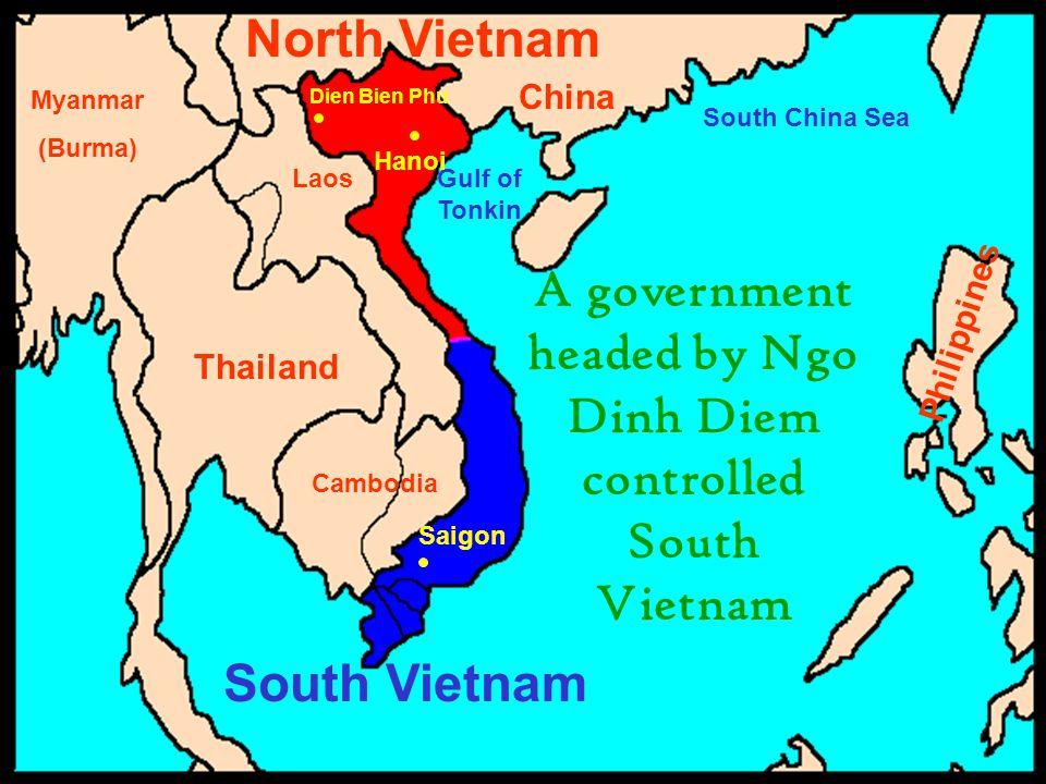 China Philippines Thailand Cambodia Laos Myanmar (Burma) South China Sea Gulf of Tonkin Saigon Hanoi Dien Bien Phu South Vietnam North Vietnam A government headed by Ngo Dinh Diem controlled South Vietnam
