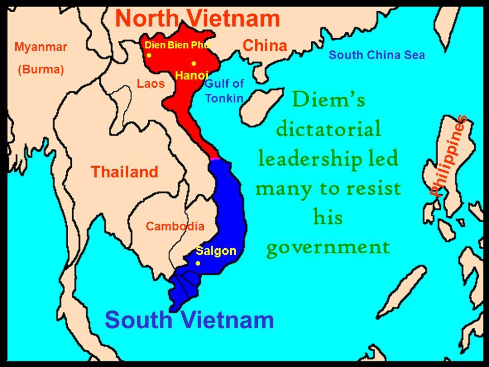 China Philippines Thailand Cambodia Laos Myanmar (Burma) South China Sea Gulf of Tonkin Saigon Hanoi Dien Bien Phu South Vietnam North Vietnam Diem's dictatorial leadership led many to resist his government
