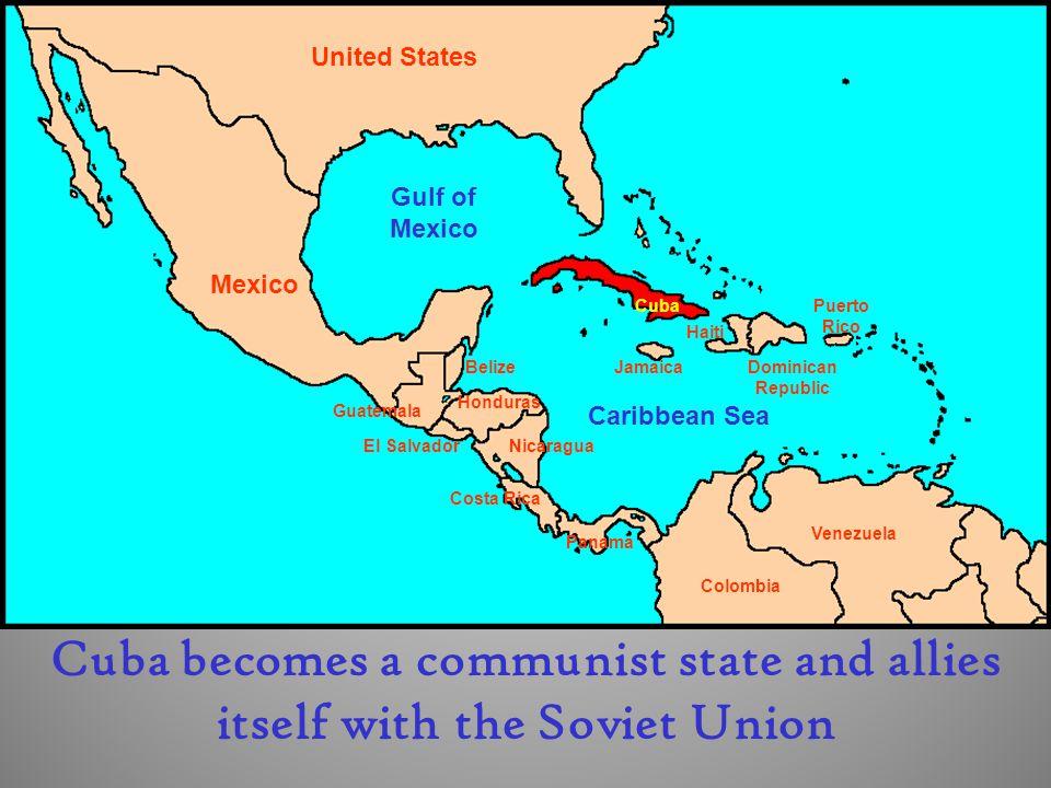 Cuba Dominican Republic Puerto Rico Haiti Jamaica United States Mexico El Salvador Guatemala Belize Honduras Nicaragua Costa Rica Panama Colombia Venezuela Gulf of Mexico Caribbean Sea Cuba becomes a communist state and allies itself with the Soviet Union