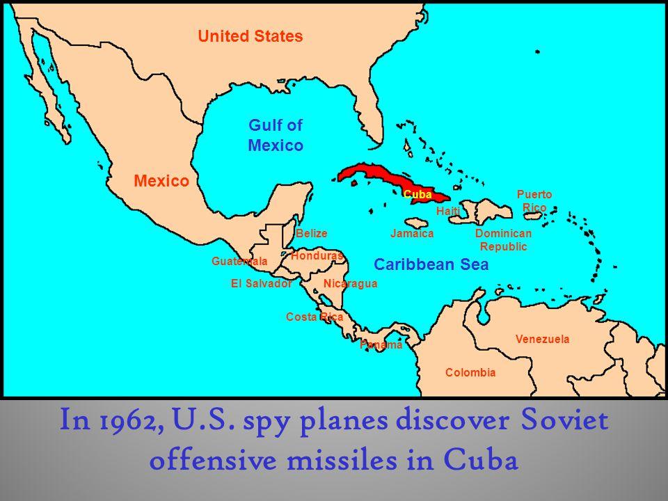 Cuba Dominican Republic Puerto Rico Haiti Jamaica United States Mexico El Salvador Guatemala Belize Honduras Nicaragua Costa Rica Panama Colombia Venezuela Gulf of Mexico Caribbean Sea In 1962, U.S.