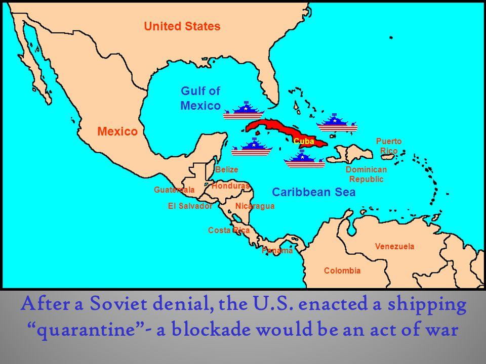 Cuba Dominican Republic Puerto Rico United States Mexico El Salvador Guatemala Belize Honduras Nicaragua Costa Rica Panama Colombia Venezuela Gulf of Mexico Caribbean Sea After a Soviet denial, the U.S.