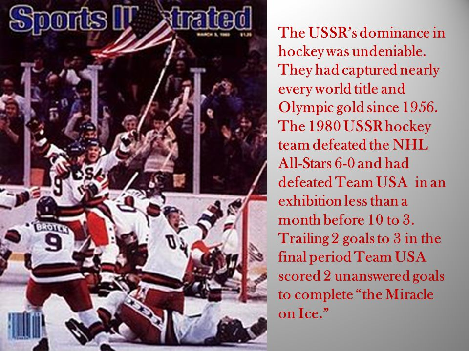The USSR's dominance in hockey was undeniable. They had captured nearly every world title and Olympic gold since 1956. The 1980 USSR hockey team defea