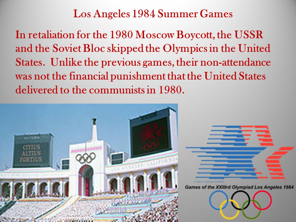 Los Angeles 1984 Summer Games In retaliation for the 1980 Moscow Boycott, the USSR and the Soviet Bloc skipped the Olympics in the United States. Unli