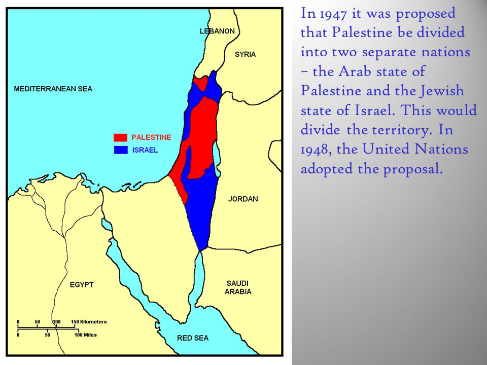 In 1947 it was proposed that Palestine be divided into two separate nations – the Arab state of Palestine and the Jewish state of Israel. This would d