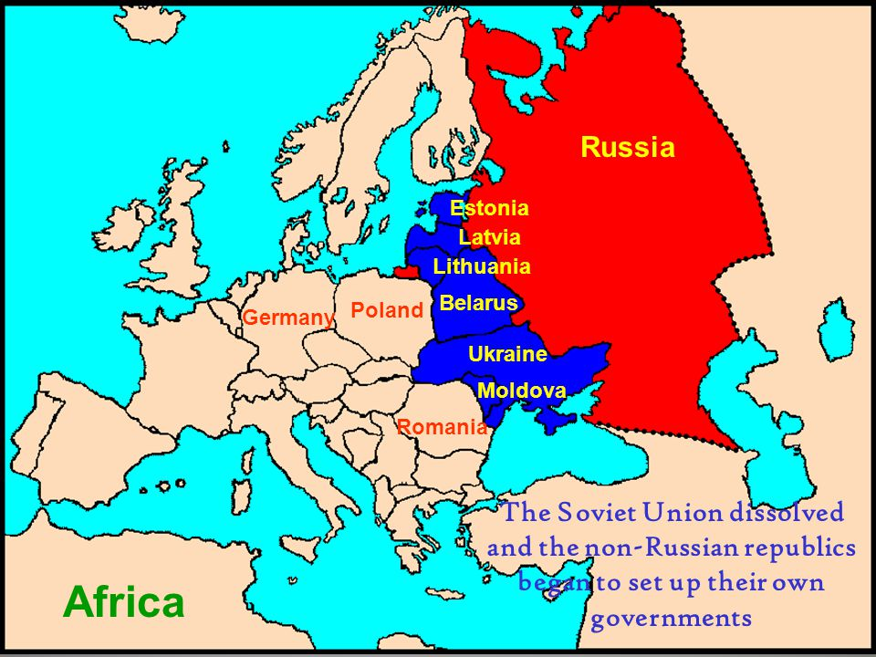Africa Russia Estonia Latvia Lithuania Belarus Ukraine Moldova Poland Romania Germany The Soviet Union dissolved and the non-Russian republics began to set up their own governments