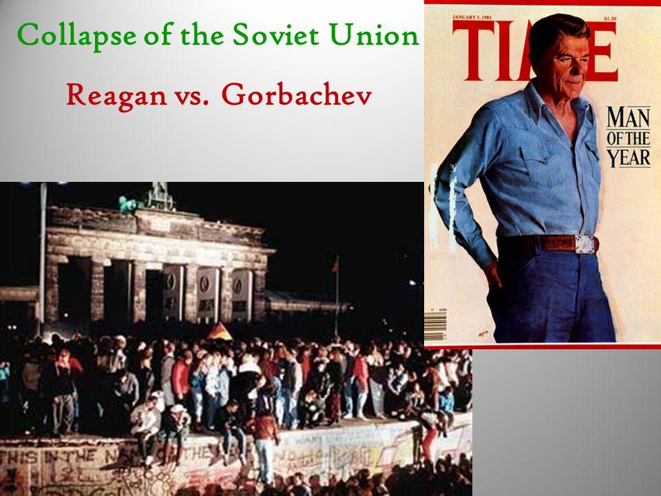 Collapse of the Soviet Union Reagan vs. Gorbachev